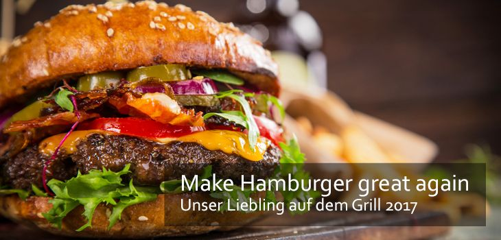 Make Hamburger great again - Unser Liebling auf dem Grill 2017