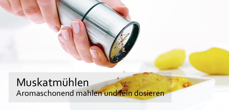 Muskatmühlen - Aromaschonend mahlen und fein dosieren