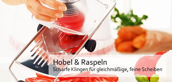 Hobel & Raspeln - Scharfe Klingen für gleichmäßige, feine Scheiben